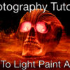Light Painting Photography Tutorial How To Light Paint A Skull